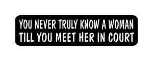 """YOU NEVER TRULY KNOW A WOMAN TILL YOU MEET HER IN COURT"" Motorcycle Decal"