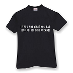 IF YOU ARE WHAT YOU EAT I COULD BE YOU IN THE MORNING  MEN'S T-SHIRT