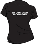 I'M CONFUSED....WAIT MAYBE I'M NOT LADIES BLACK T-SHIRT