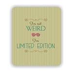 I'm Not Weird Mouse Pad 9.25