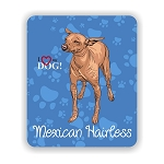 I Love my Mexican Hairless Mouse Pad 9.25