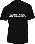 SEE WHAT HAPPENS WHEN YOU DON'T VOTE MENS BLACK T-Shirt