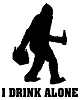 BigFoot I Drink Alone Silhouette Die-cut Vinyl Decal / Sticker ** 4 Sizes **