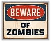 Beware of Zombies  Die-cut Vinyl Decal / Sticker ** 4 Sizes **