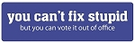 You can't fix stupid (political) Die-cut Vinyl Decal / Sticker ** 4 Sizes **