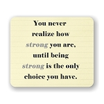 You Never Realize How Strong You Are Mouse Pad 9.25