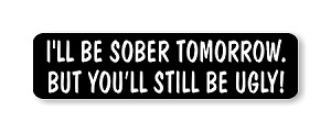 """ I'LL BE SOBER TOMORROW.BUT YOU'LL STILL BE UGLY! "" Helmet Biker Motorcycle Decal"