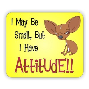 "Chihuahua ""I may be small, but I have attitude"" Mouse Pad  9.25"" X 7.75"""
