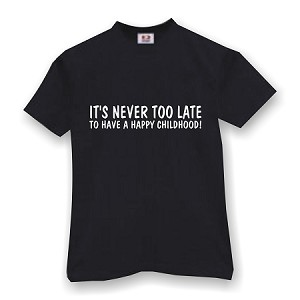 ITS NEVER TOO LATE TO HAVE A HAPPY CHILDHOOD  MEN'S T-SHIRT