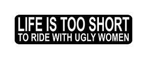 """LIFE IS TOO SHORT TO RIDE WITH UGLY WOMEN"" Motorcycle Decal"