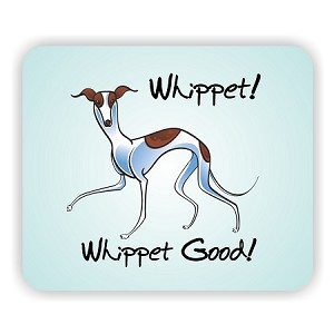"""Whippet, Whippet Good"" Mouse Pad  9.25"" X 7.75"""